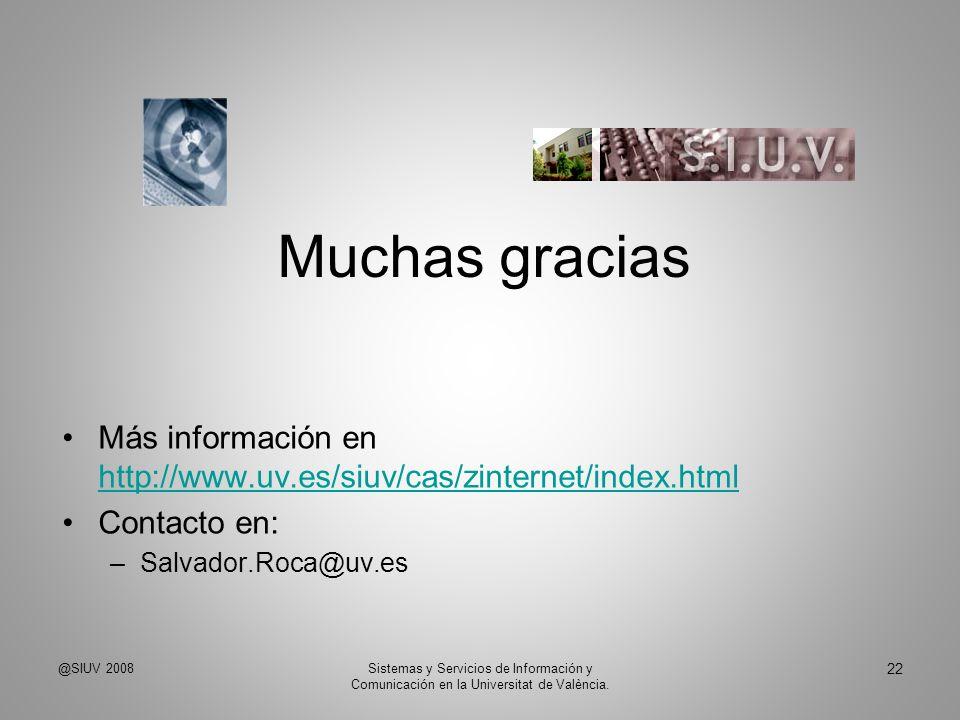 Muchas gracias Más información en http://www.uv.es/siuv/cas/zinternet/index.html http://www.uv.es/siuv/cas/zinternet/index.html Contacto en: –Salvador