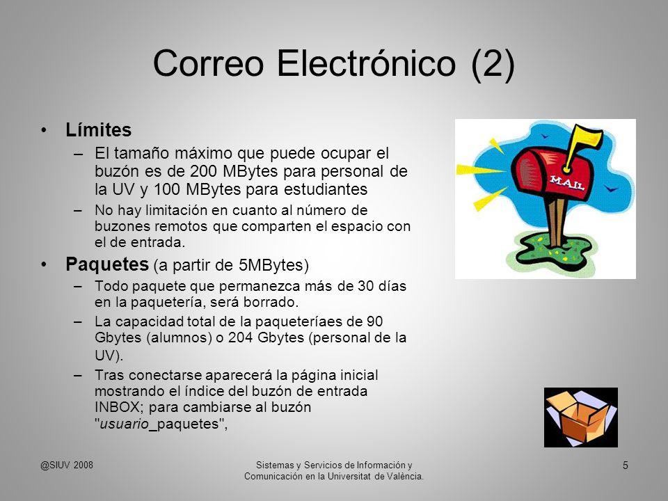 Correo Electrónico (2) Límites –El tamaño máximo que puede ocupar el buzón es de 200 MBytes para personal de la UV y 100 MBytes para estudiantes –No h
