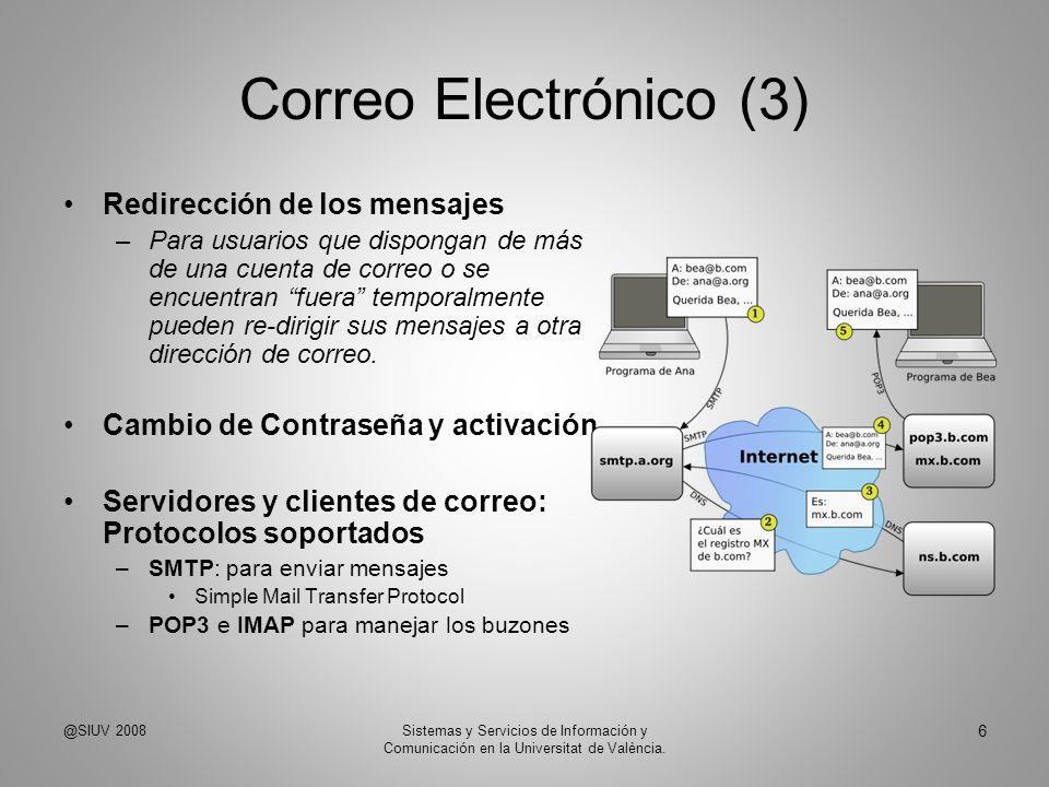 Correo Electrónico (3) Redirección de los mensajes –Para usuarios que dispongan de más de una cuenta de correo o se encuentran fuera temporalmente pue