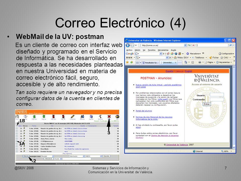 Correo Electrónico (5) FILTROS para correo no deseado SPAM inundación –Spamassasin –Por lista negra –Listas grises ANTIVIRUS @SIUV 2008 8 Sistemas y Servicios de Información y Comunicación en la Universitat de València.