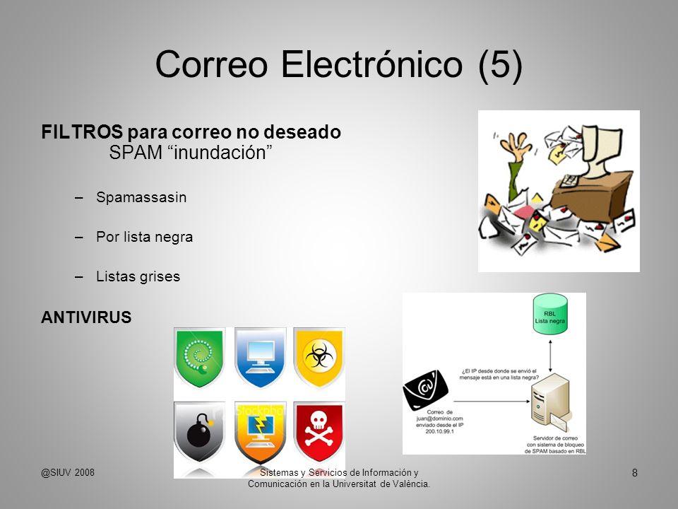 Correo Electrónico (5) FILTROS para correo no deseado SPAM inundación –Spamassasin –Por lista negra –Listas grises ANTIVIRUS @SIUV 2008 8 Sistemas y S