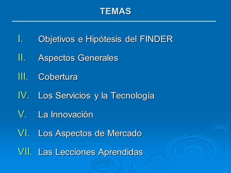 I. Objetivos e Hipótesis del FINDER II. Aspectos Generales III. Cobertura IV. Los Servicios y la Tecnología V. La Innovación VI. Los Aspectos de Merca