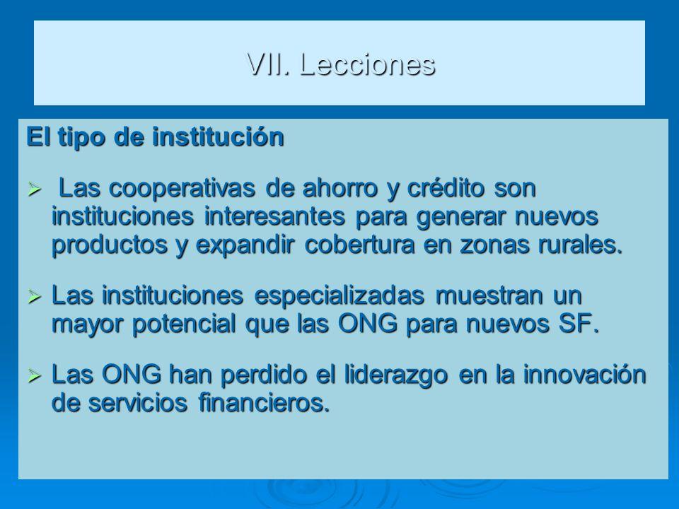 VII. Lecciones El tipo de institución Las cooperativas de ahorro y crédito son instituciones interesantes para generar nuevos productos y expandir cob