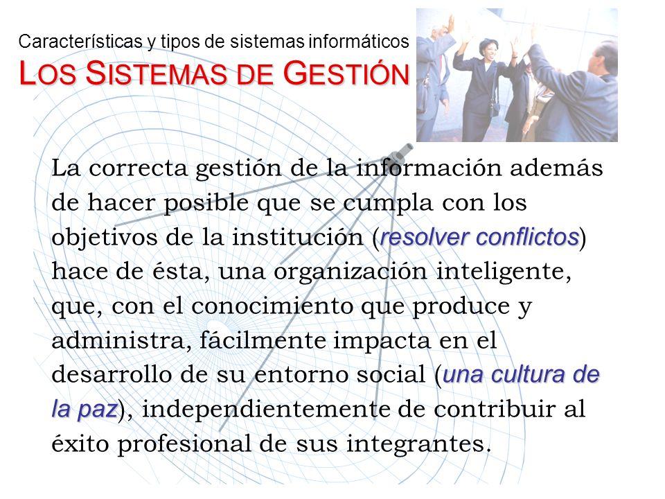 La correcta gestión de la información además de hacer posible que se cumpla con los objetivos de la institución (resolver conflictos ) hace de ésta, u