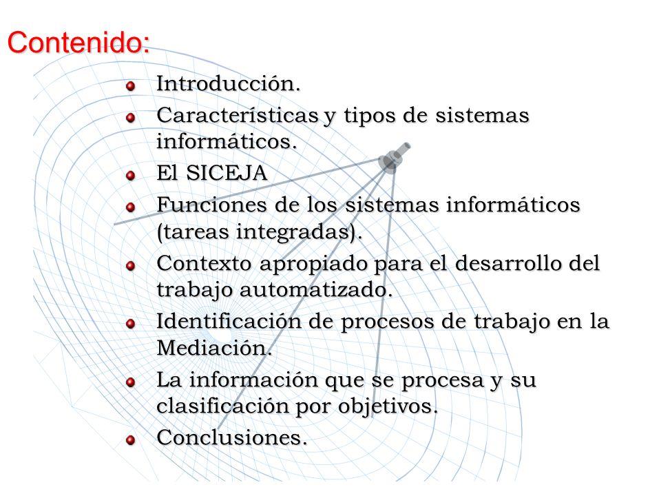 Contenido: Introducción. Características y tipos de sistemas informáticos. El SICEJA Funciones de los sistemas informáticos (tareas integradas). Conte