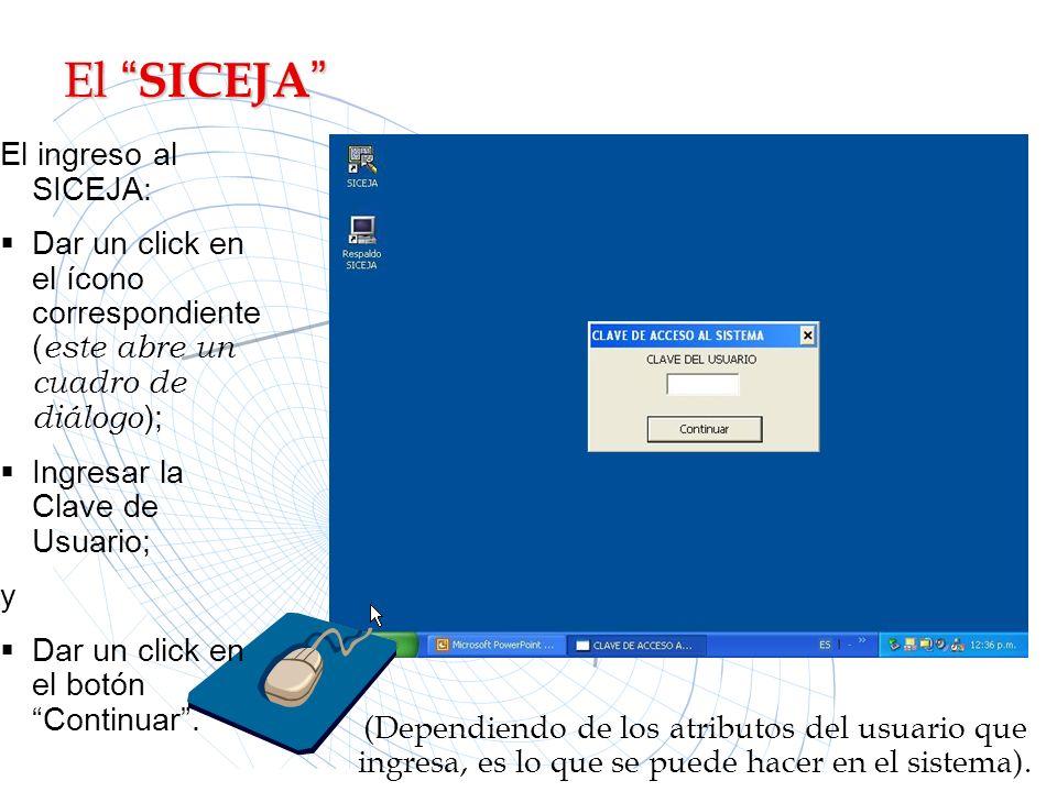 El SICEJA El SICEJA El ingreso al SICEJA: Dar un click en el ícono correspondiente ( este abre un cuadro de diálogo ); Ingresar la Clave de Usuario; y