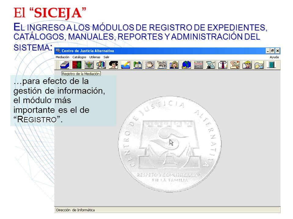El SICEJA El SICEJA EL INGRESO A LOS MÓDULOS DE REGISTRO DE EXPEDIENTES, CATÁLOGOS, MANUALES, REPORTES Y ADMINISTRACIÓN DEL SISTEMA: …para efecto de l