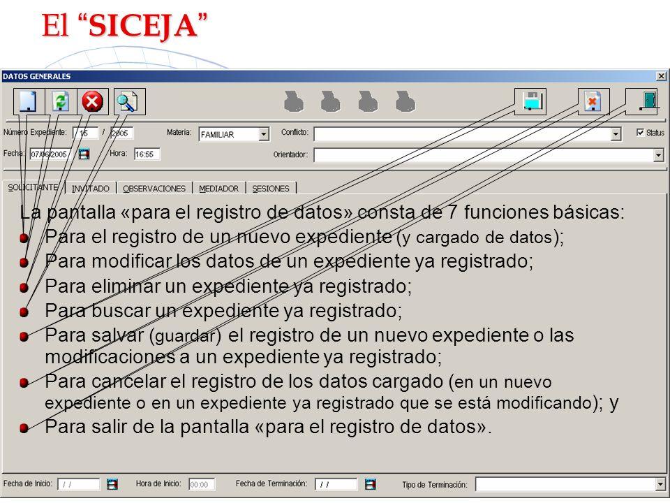 El SICEJA El SICEJA La pantalla «para el registro de datos» consta de 7 funciones básicas: Para el registro de un nuevo expediente ( y cargado de dato