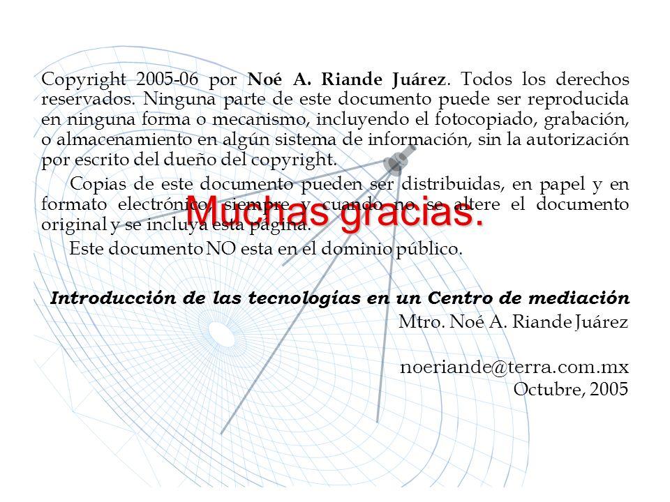 Muchas gracias. Copyright 2005-06 por Noé A. Riande Juárez. Todos los derechos reservados. Ninguna parte de este documento puede ser reproducida en ni