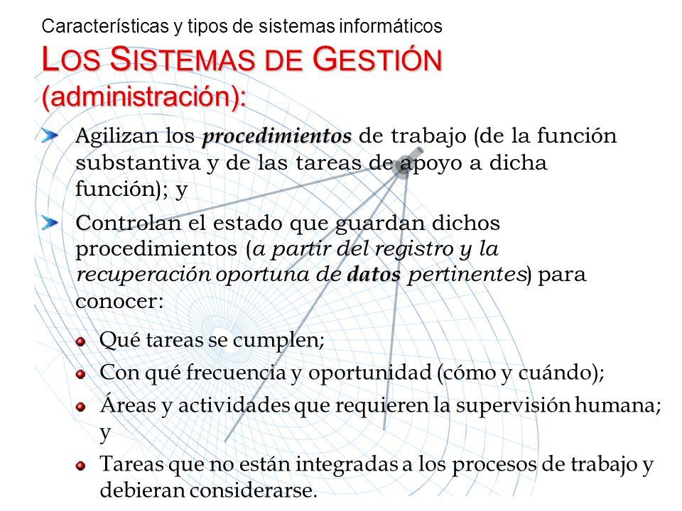Características y tipos de sistemas informáticos L OS L OS S ISTEMAS S ISTEMAS DE G ESTIÓN (administración): Agilizan los p pp procedimientos de traba