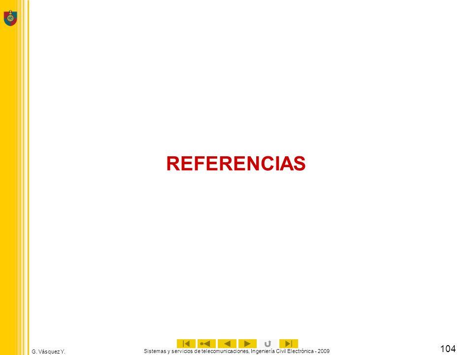 G. Vásquez Y. Sistemas y servicios de telecomunicaciones, Ingeniería Civil Electrónica - 2009 104 REFERENCIAS
