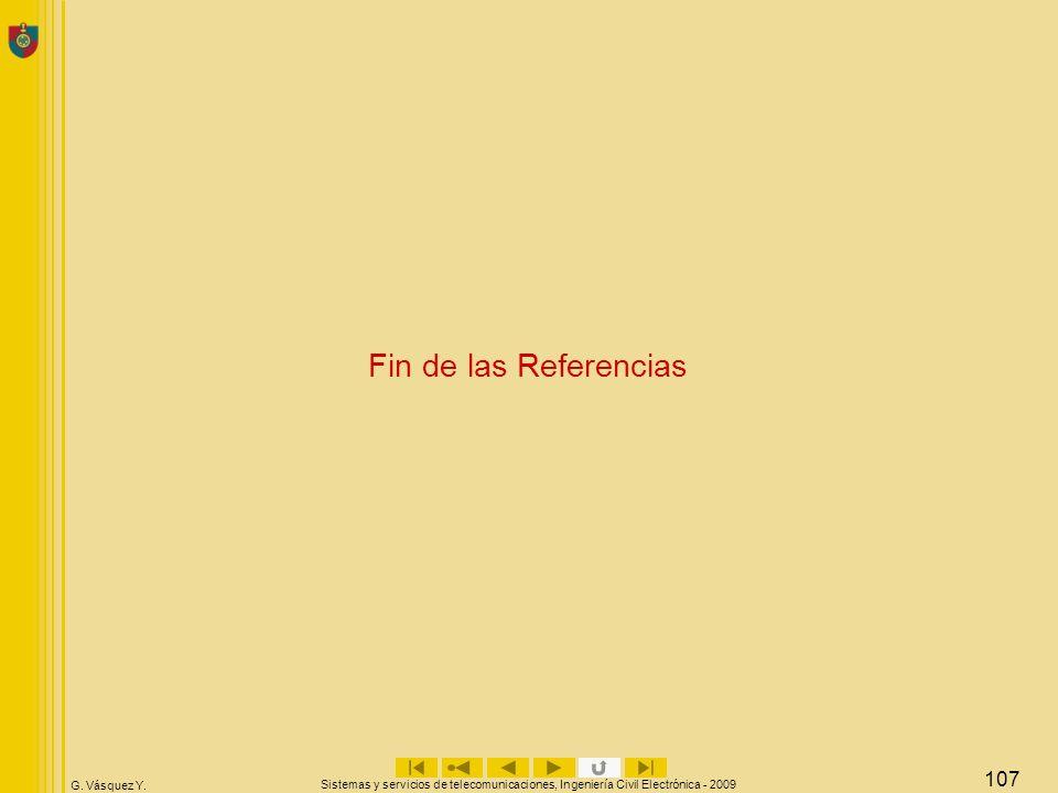 G. Vásquez Y. Sistemas y servicios de telecomunicaciones, Ingeniería Civil Electrónica - 2009 107 Fin de las Referencias