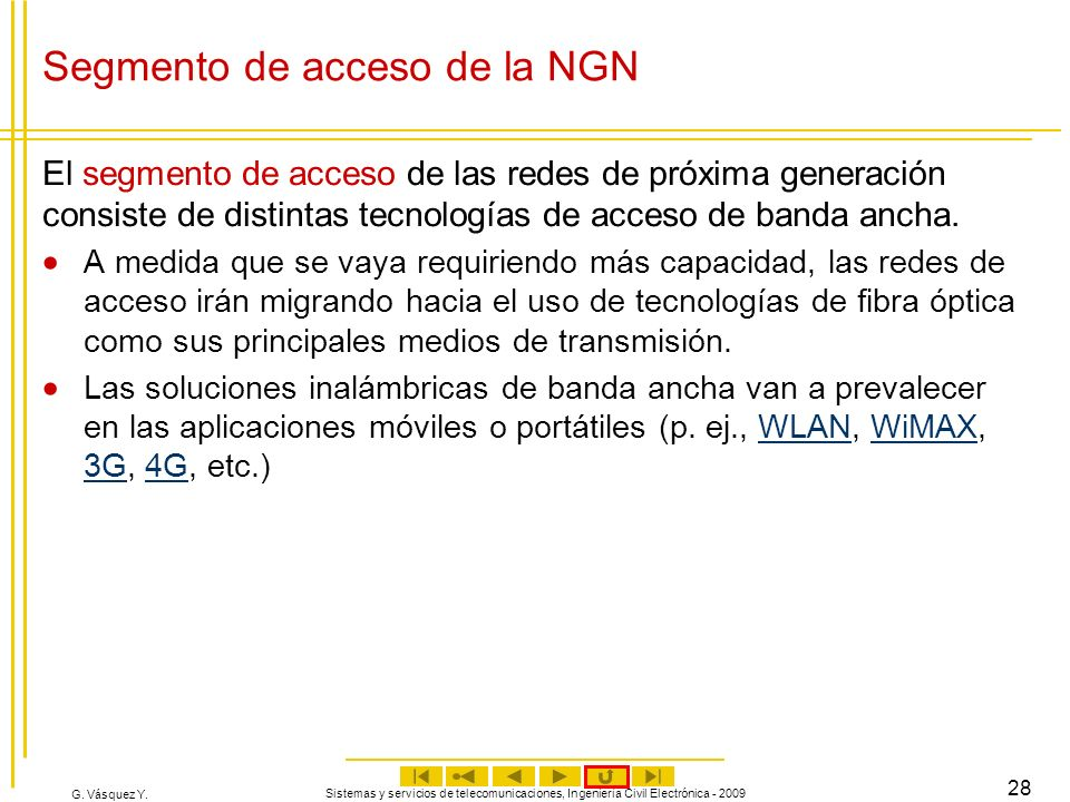 G. Vásquez Y. Sistemas y servicios de telecomunicaciones, Ingeniería Civil Electrónica - 2009 28 Segmento de acceso de la NGN El segmento de acceso de