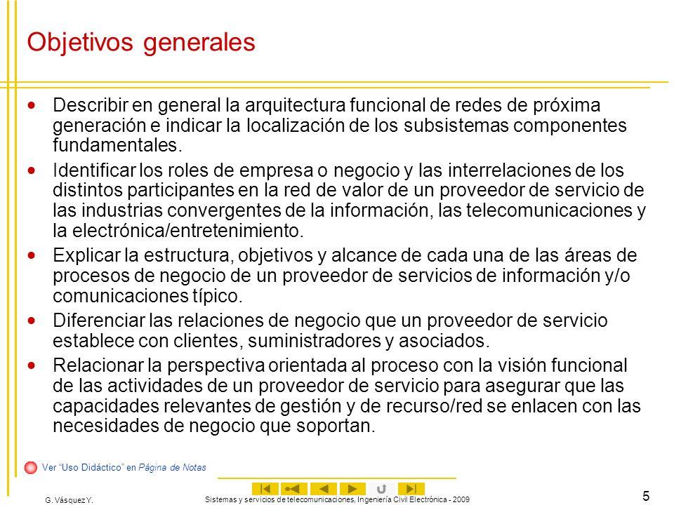 G. Vásquez Y. Sistemas y servicios de telecomunicaciones, Ingeniería Civil Electrónica - 2009 5 Objetivos generales Describir en general la arquitectu