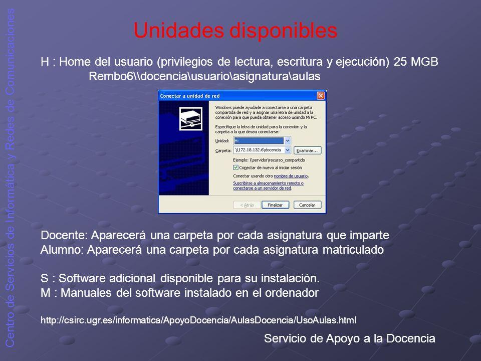 Servicio de Apoyo a la Docencia Centro de Servicios de Informática y Redes de Comunicaciones Unidades disponibles H : Home del usuario (privilegios de