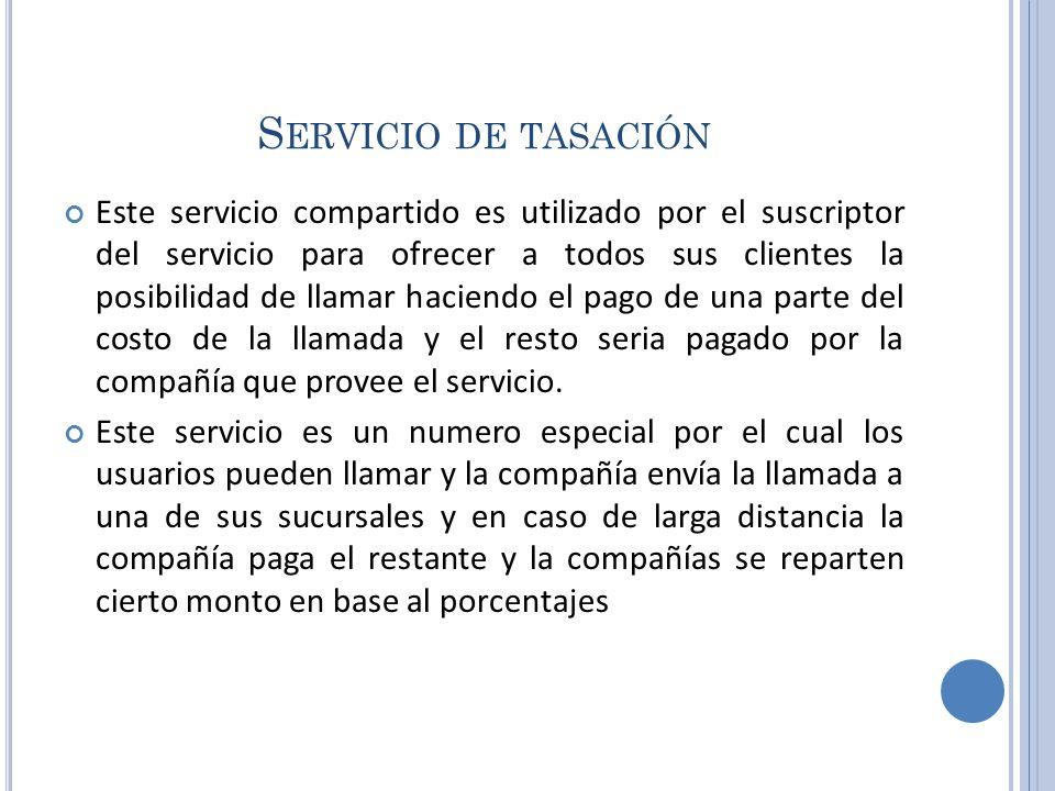 S ERVICIO DE TASACIÓN Este servicio compartido es utilizado por el suscriptor del servicio para ofrecer a todos sus clientes la posibilidad de llamar