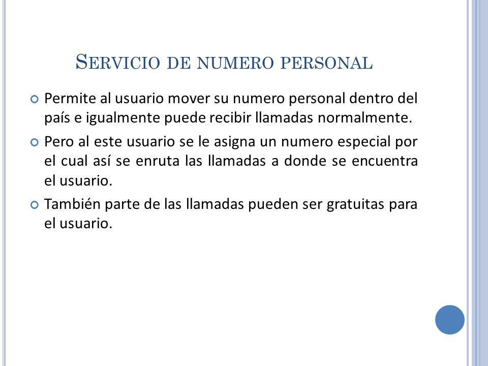 S ERVICIO DE NUMERO PERSONAL Permite al usuario mover su numero personal dentro del país e igualmente puede recibir llamadas normalmente. Pero al este