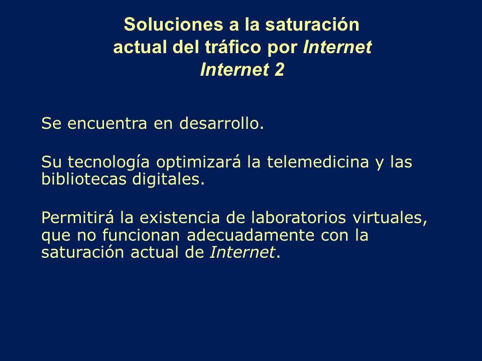 Soluciones a la saturación actual del tráfico por Internet Internet 2 Se encuentra en desarrollo. Su tecnología optimizará la telemedicina y las bibli