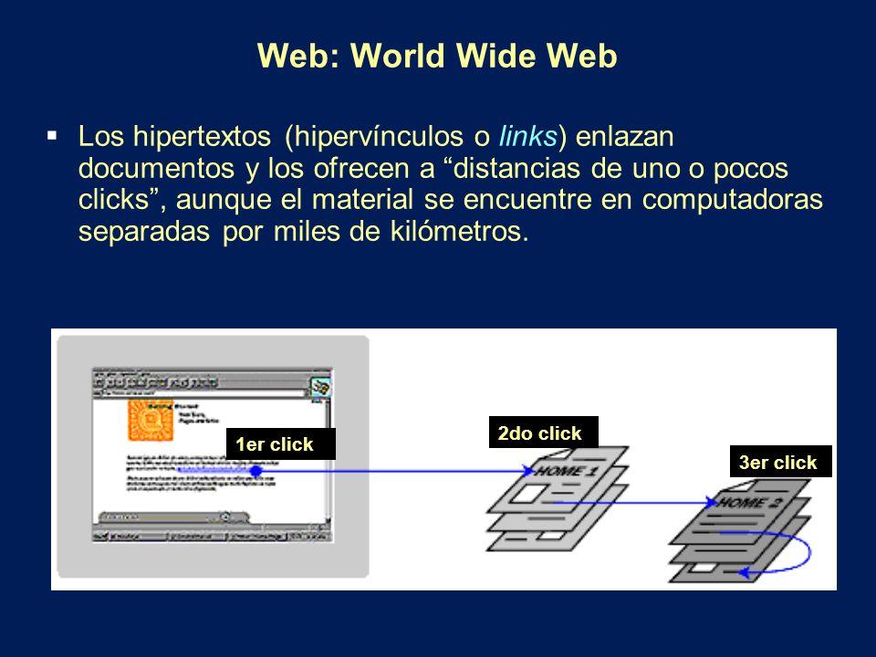 Web: World Wide Web Los hipertextos (hipervínculos o links) enlazan documentos y los ofrecen a distancias de uno o pocos clicks, aunque el material se