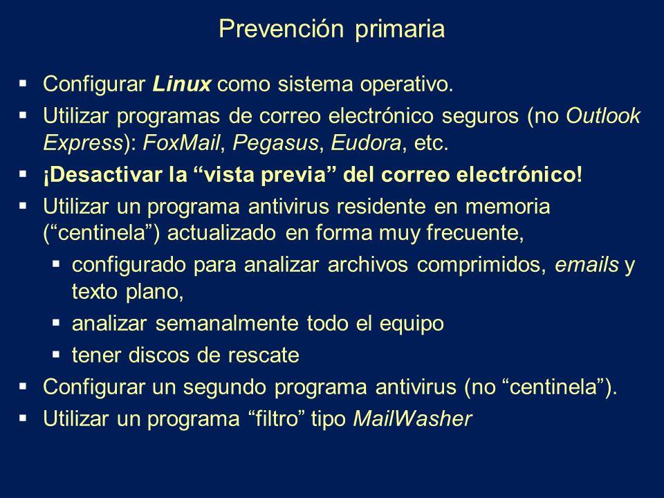 Prevención primaria Configurar Linux como sistema operativo. Utilizar programas de correo electrónico seguros (no Outlook Express): FoxMail, Pegasus,