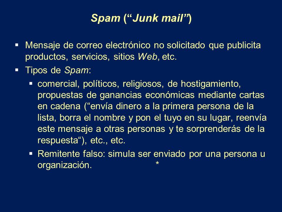 Spam (Junk mail) Mensaje de correo electrónico no solicitado que publicita productos, servicios, sitios Web, etc. Tipos de Spam: comercial, políticos,