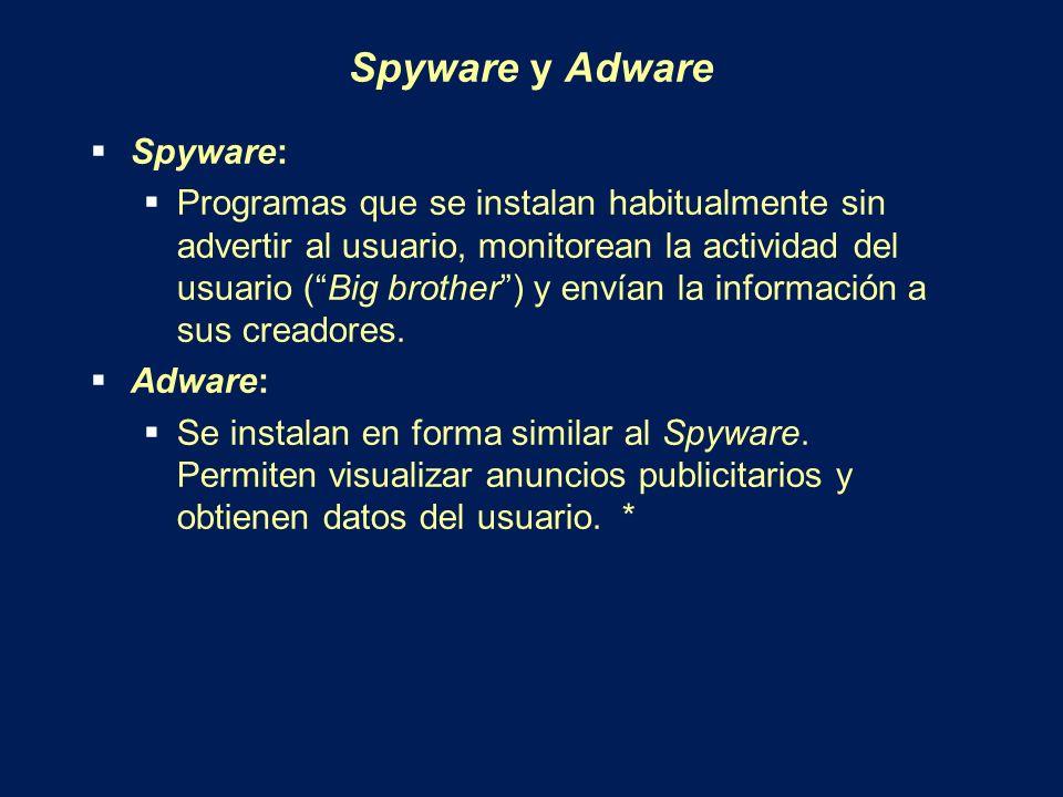 Spyware y Adware Spyware: Programas que se instalan habitualmente sin advertir al usuario, monitorean la actividad del usuario (Big brother) y envían