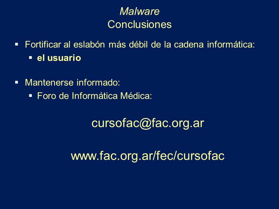 Malware Conclusiones Fortificar al eslabón más débil de la cadena informática: el usuario Mantenerse informado: Foro de Informática Médica: cursofac@f