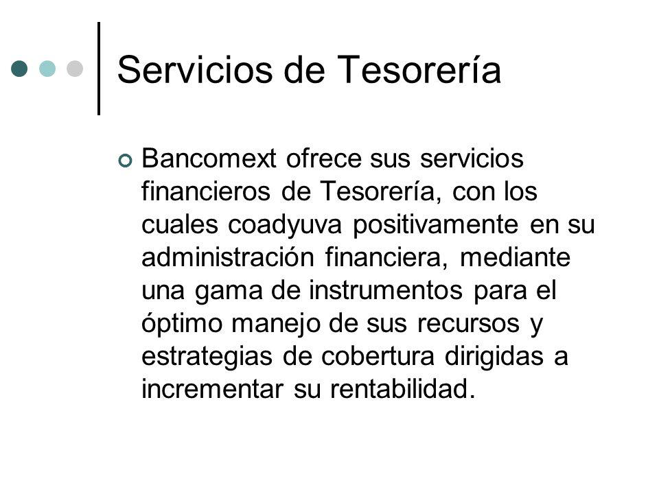 Servicios de Tesorería Bancomext ofrece sus servicios financieros de Tesorería, con los cuales coadyuva positivamente en su administración financiera,