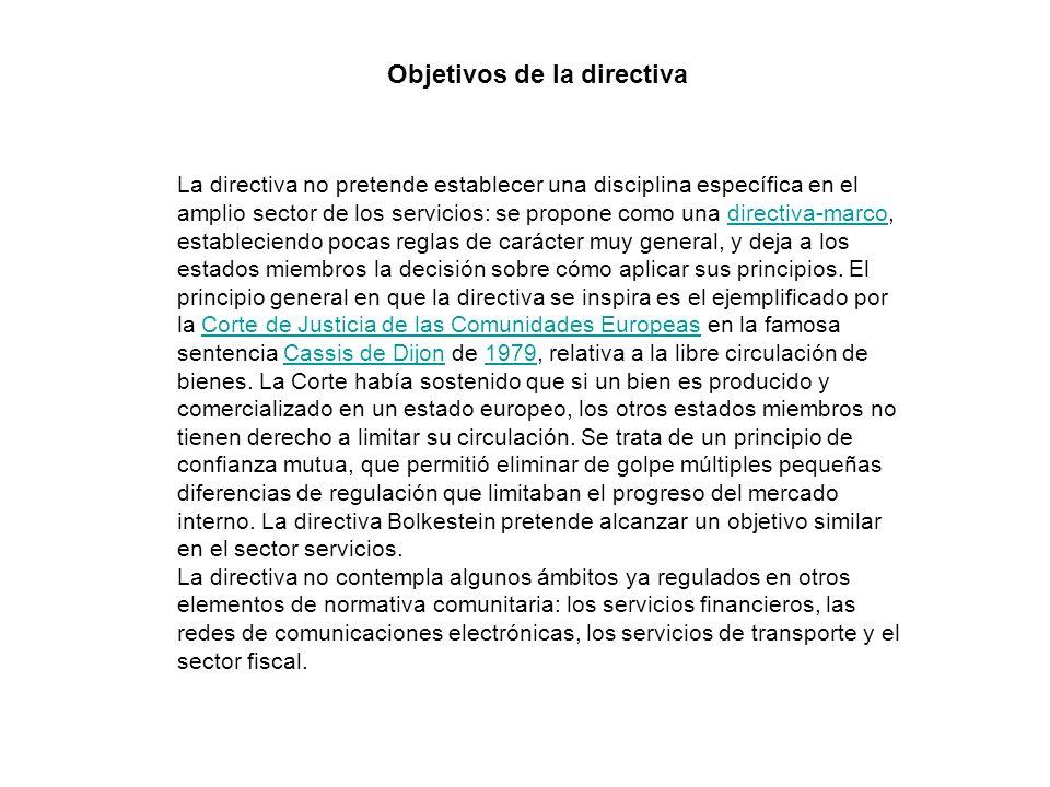 La directiva no pretende establecer una disciplina específica en el amplio sector de los servicios: se propone como una directiva-marco, estableciendo pocas reglas de carácter muy general, y deja a los estados miembros la decisión sobre cómo aplicar sus principios.