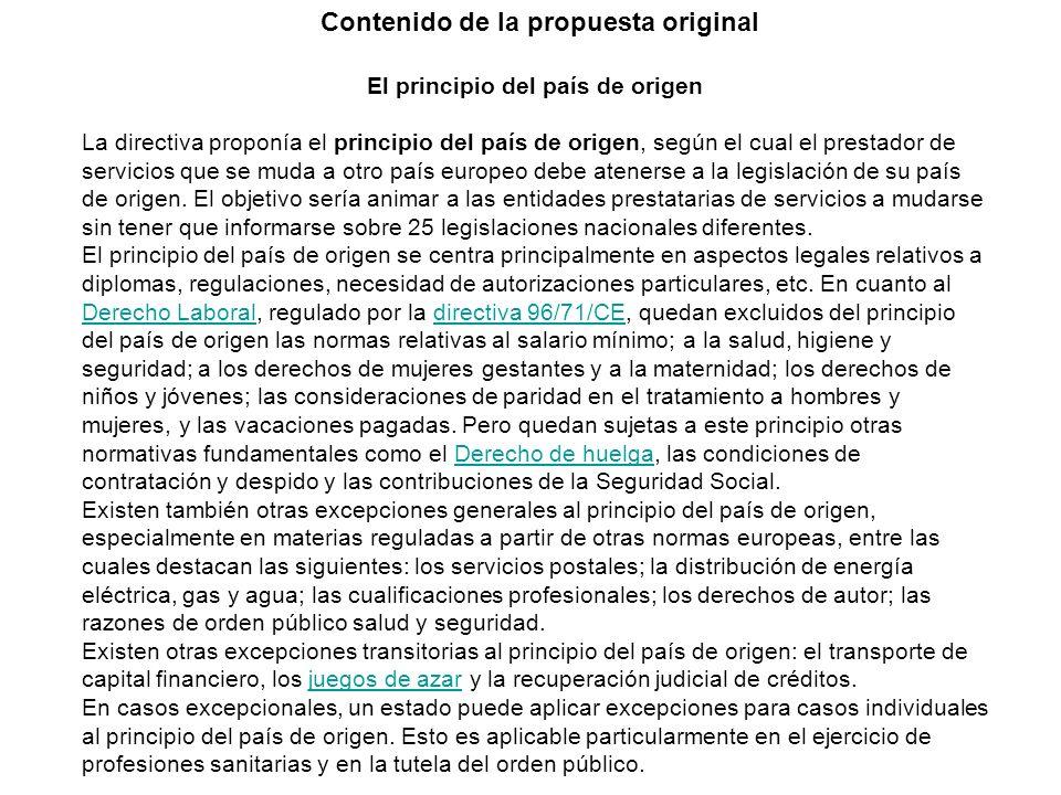 Contenido de la propuesta original El principio del país de origen La directiva proponía el principio del país de origen, según el cual el prestador de servicios que se muda a otro país europeo debe atenerse a la legislación de su país de origen.