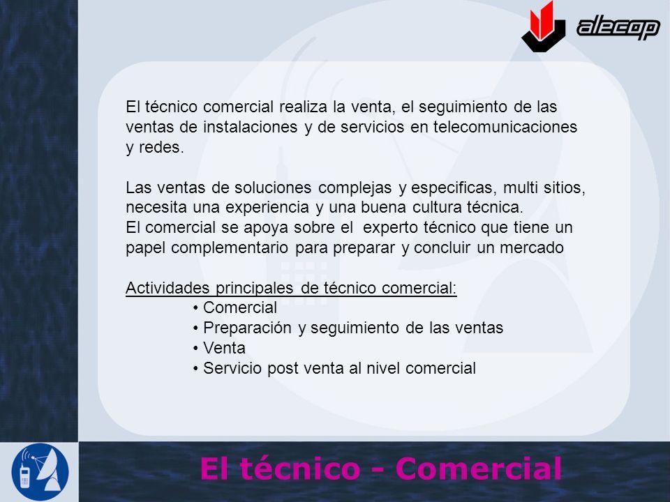 El técnico - Comercial El técnico comercial realiza la venta, el seguimiento de las ventas de instalaciones y de servicios en telecomunicaciones y red