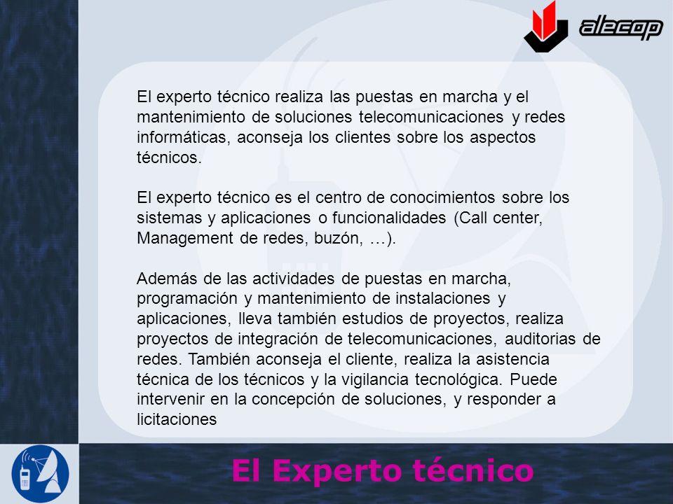 El Experto técnico El experto técnico realiza las puestas en marcha y el mantenimiento de soluciones telecomunicaciones y redes informáticas, aconseja