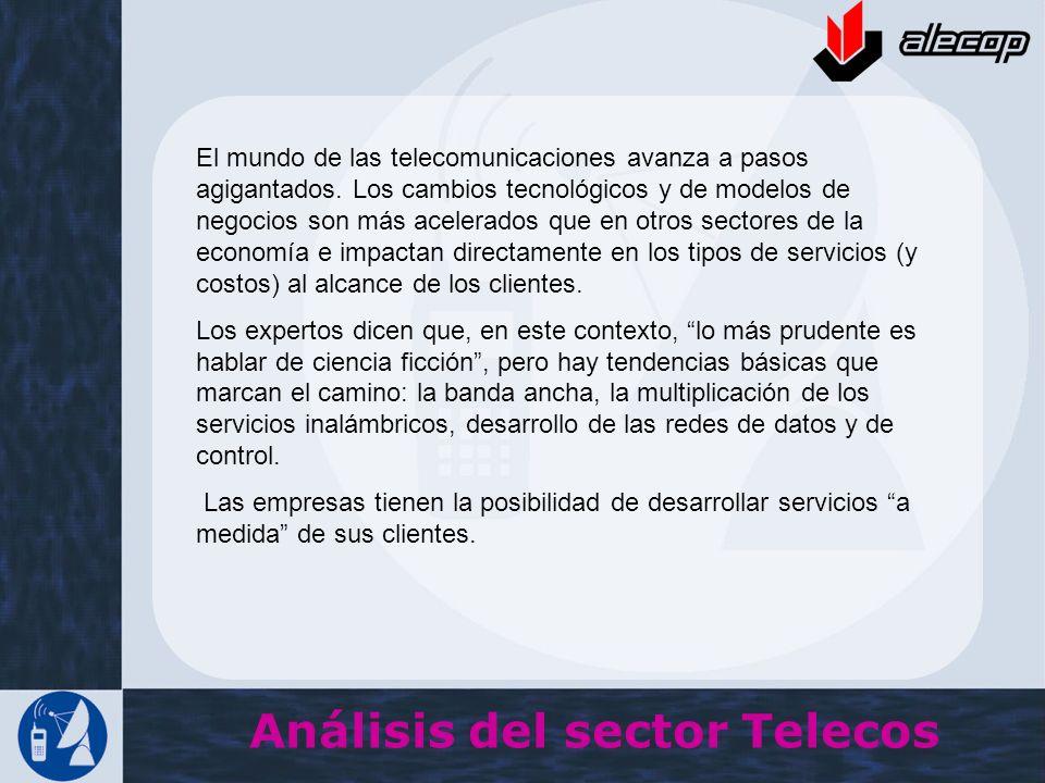Análisis del sector Telecos El mundo de las telecomunicaciones avanza a pasos agigantados. Los cambios tecnológicos y de modelos de negocios son más a