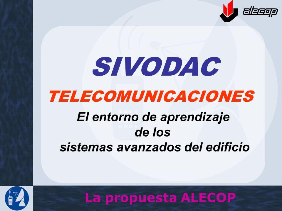 SIVODAC La propuesta ALECOP El entorno de aprendizaje de los sistemas avanzados del edificio TELECOMUNICACIONES