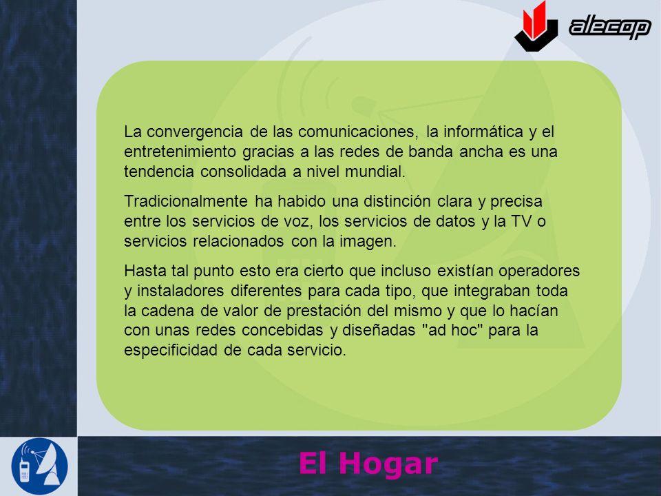 El Hogar La convergencia de las comunicaciones, la informática y el entretenimiento gracias a las redes de banda ancha es una tendencia consolidada a