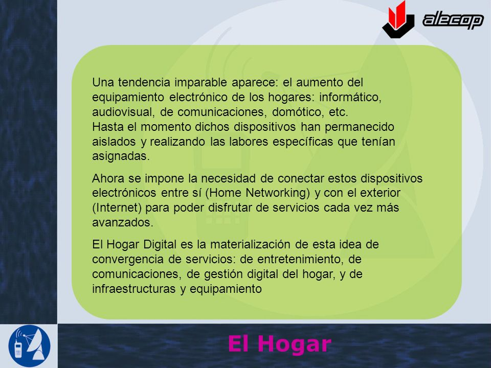 El Hogar Una tendencia imparable aparece: el aumento del equipamiento electrónico de los hogares: informático, audiovisual, de comunicaciones, domótic