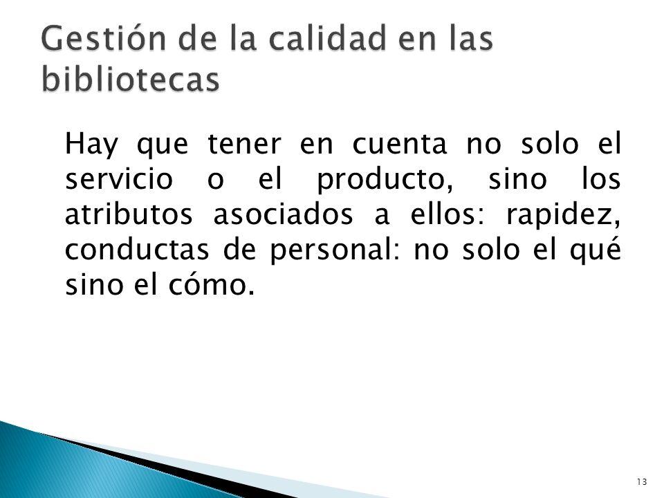 Hay que tener en cuenta no solo el servicio o el producto, sino los atributos asociados a ellos: rapidez, conductas de personal: no solo el qué sino e