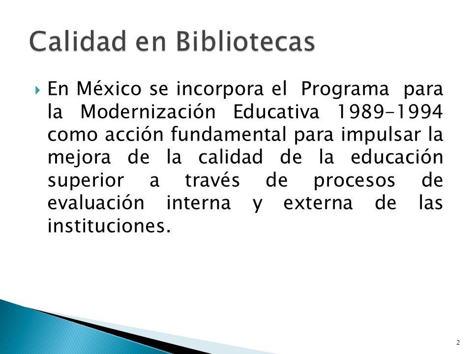 En México se incorpora el Programa para la Modernización Educativa 1989-1994 como acción fundamental para impulsar la mejora de la calidad de la educación superior a través de procesos de evaluación interna y externa de las instituciones.