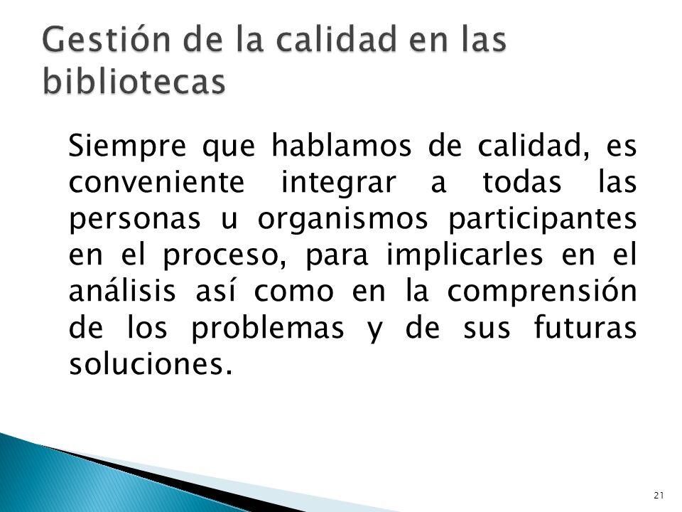 Siempre que hablamos de calidad, es conveniente integrar a todas las personas u organismos participantes en el proceso, para implicarles en el análisis así como en la comprensión de los problemas y de sus futuras soluciones.