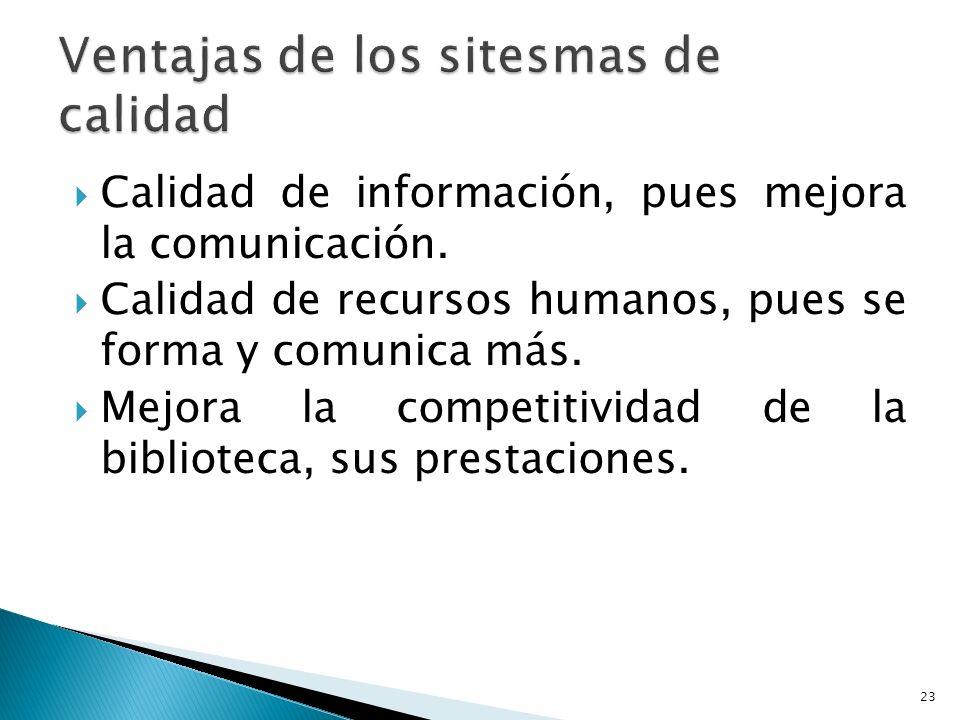 Calidad de información, pues mejora la comunicación. Calidad de recursos humanos, pues se forma y comunica más. Mejora la competitividad de la bibliot