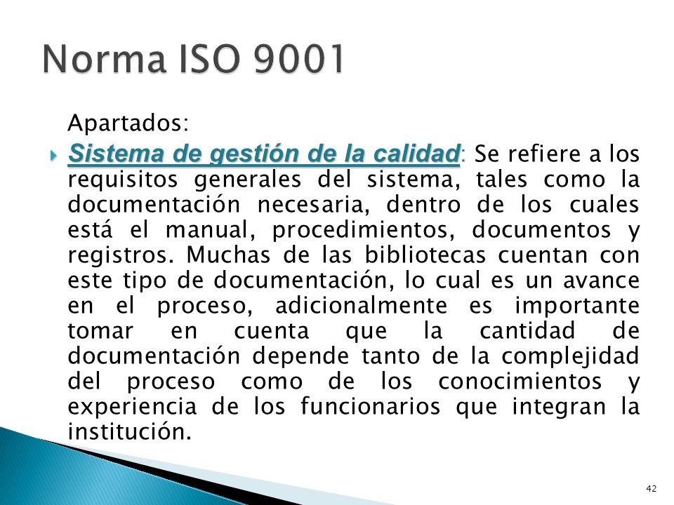 Apartados: Sistema de gestión de la calidad Sistema de gestión de la calidad : Se refiere a los requisitos generales del sistema, tales como la documentación necesaria, dentro de los cuales está el manual, procedimientos, documentos y registros.