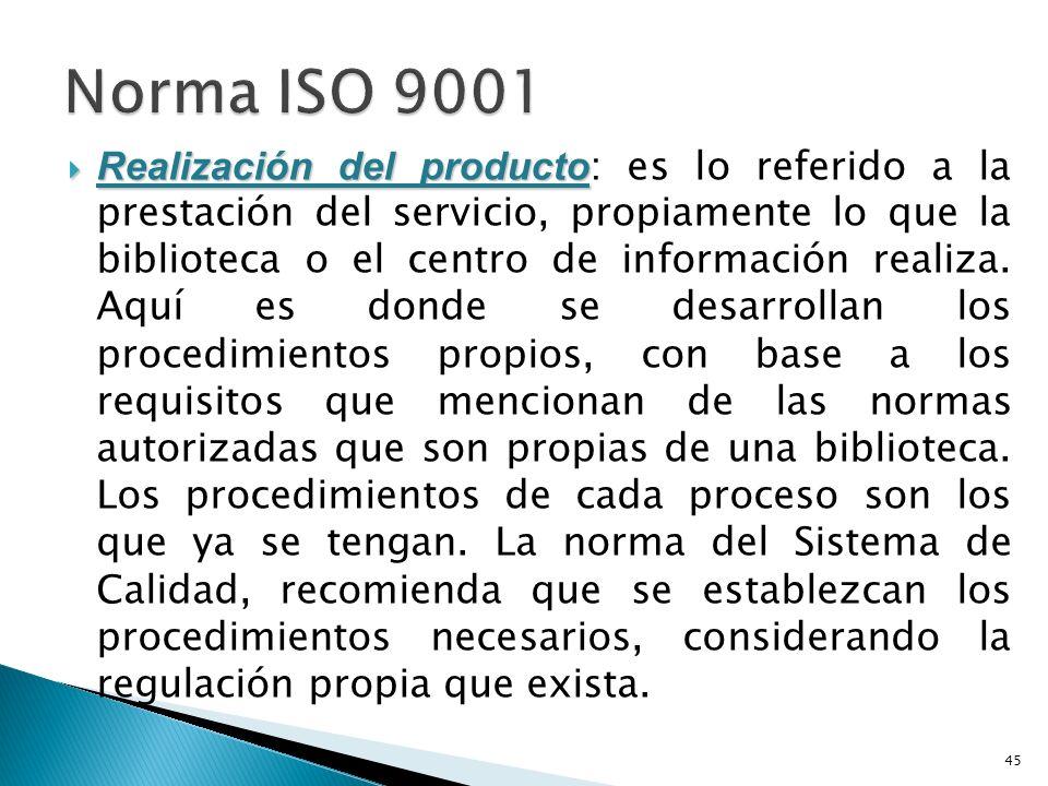 Realización del producto Realización del producto : es lo referido a la prestación del servicio, propiamente lo que la biblioteca o el centro de información realiza.