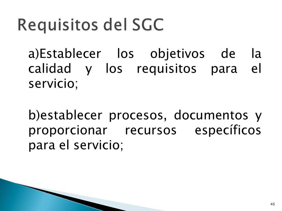 a)Establecer los objetivos de la calidad y los requisitos para el servicio; b)establecer procesos, documentos y proporcionar recursos específicos para el servicio; 46