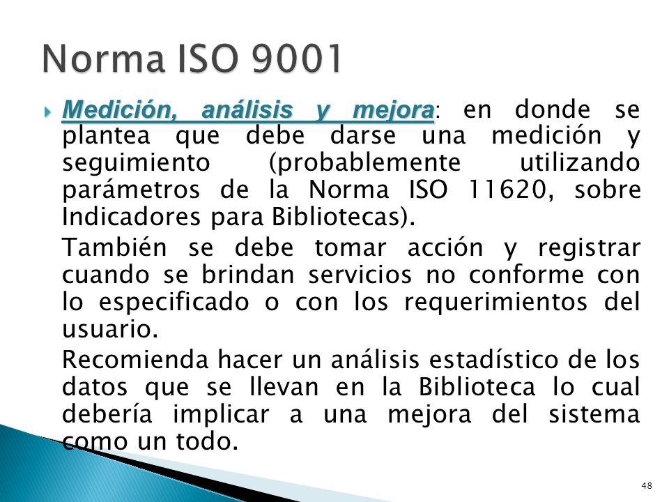 Medición, análisis y mejora Medición, análisis y mejora : en donde se plantea que debe darse una medición y seguimiento (probablemente utilizando parámetros de la Norma ISO 11620, sobre Indicadores para Bibliotecas).