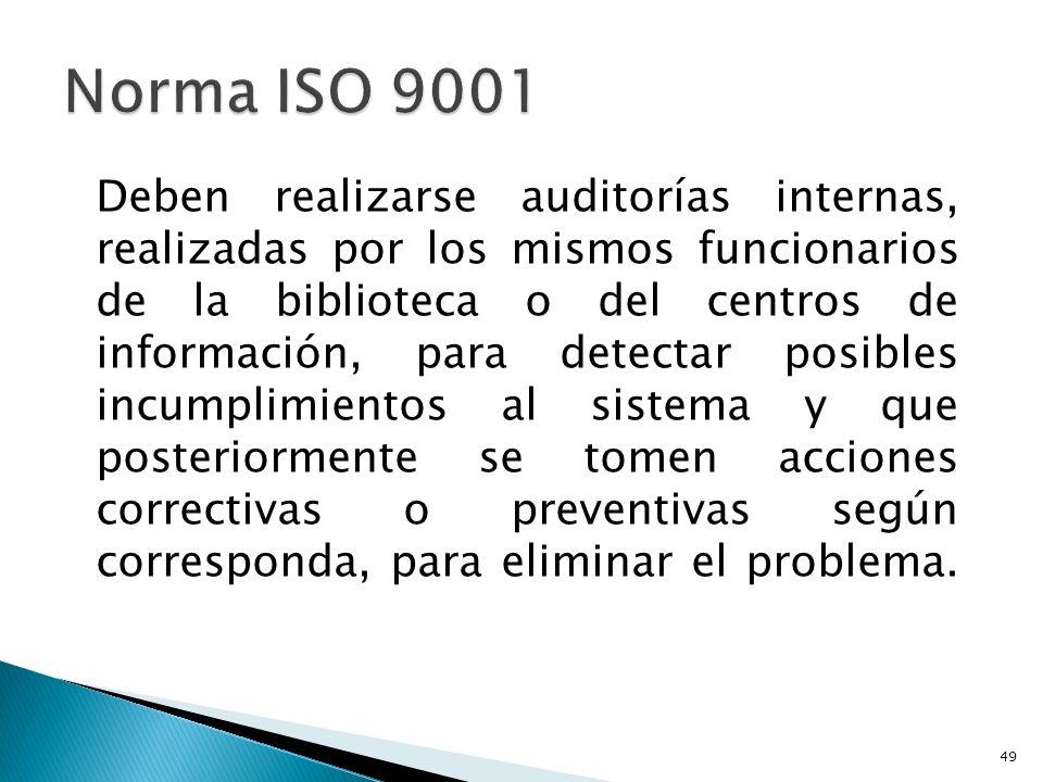 Deben realizarse auditorías internas, realizadas por los mismos funcionarios de la biblioteca o del centros de información, para detectar posibles inc