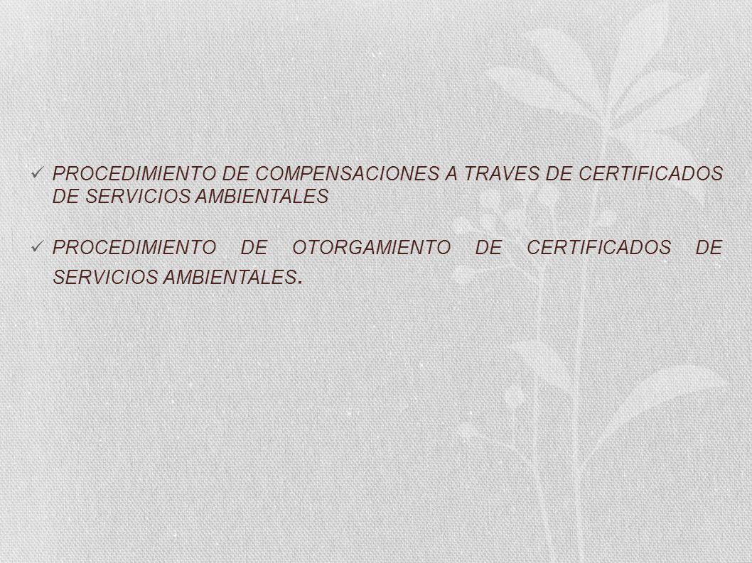 PROCEDIMIENTO DE COMPENSACIONES A TRAVES DE CERTIFICADOS DE SERVICIOS AMBIENTALES PROCEDIMIENTO DE OTORGAMIENTO DE CERTIFICADOS DE SERVICIOS AMBIENTAL