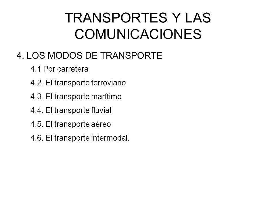 TRANSPORTES Y LAS COMUNICACIONES 4. LOS MODOS DE TRANSPORTE 4.1 Por carretera 4.2. El transporte ferroviario 4.3. El transporte marítimo 4.4. El trans
