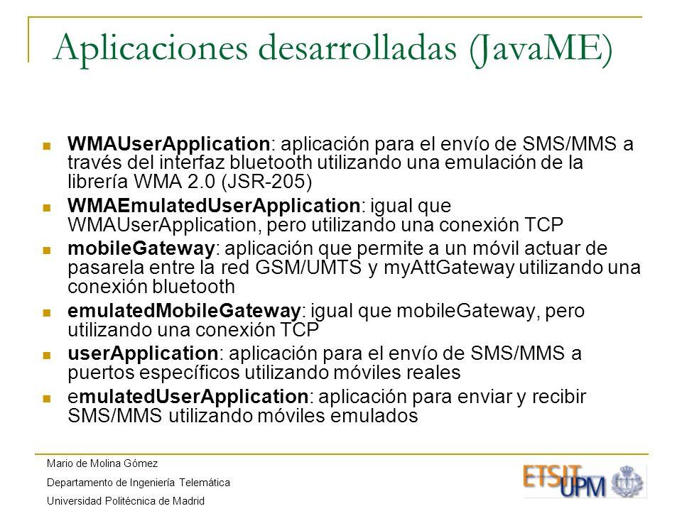 Mario de Molina Gómez Departamento de Ingeniería Telemática Universidad Politécnica de Madrid Aplicaciones desarrolladas (JavaME) WMAUserApplication: