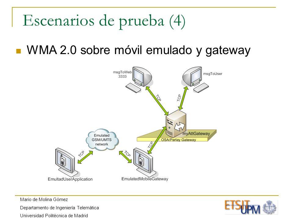 Mario de Molina Gómez Departamento de Ingeniería Telemática Universidad Politécnica de Madrid Escenarios de prueba (4) WMA 2.0 sobre móvil emulado y g