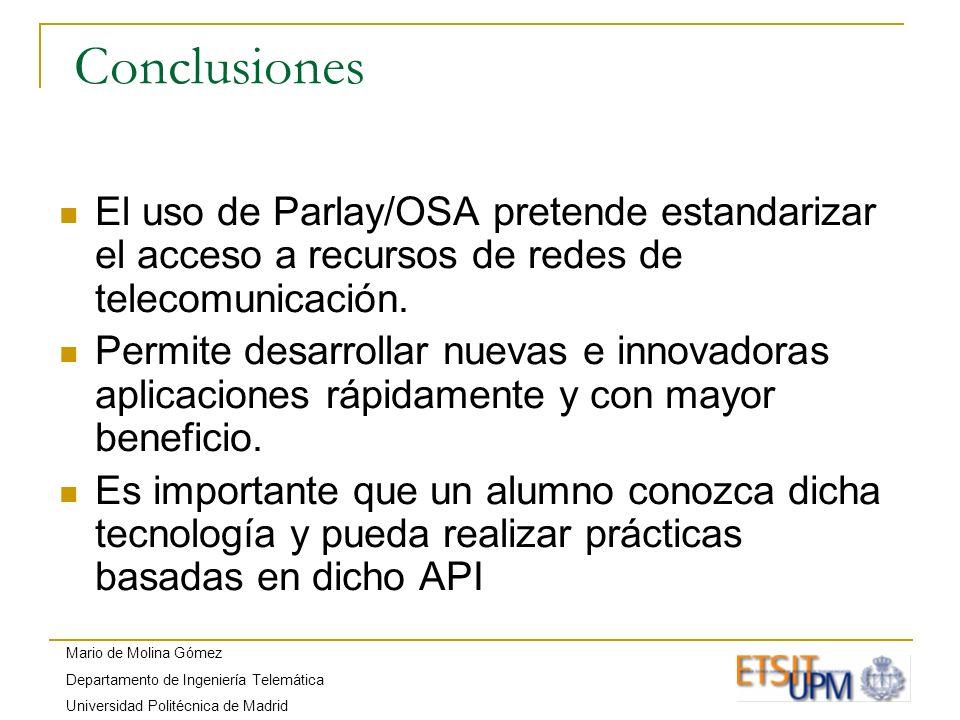 Mario de Molina Gómez Departamento de Ingeniería Telemática Universidad Politécnica de Madrid Conclusiones El uso de Parlay/OSA pretende estandarizar